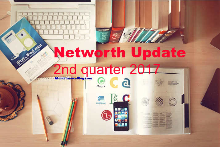 Mom Finance Blog, Networth 2nd Quarter 2017