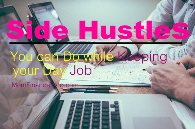 Side Hustles You Can Do While Keeping your Day Job, Mom Finance Blog